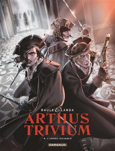 Arthus Trivium. Vol. 4. L'armée invisible