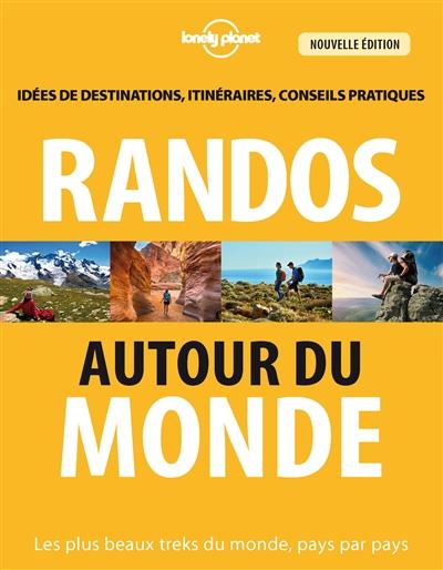 Randos autour du monde : les plus beaux treks du monde, pays par pays : idées de destinations, itinéraires, conseils pratiques   Tartour, Jonathan. Auteur