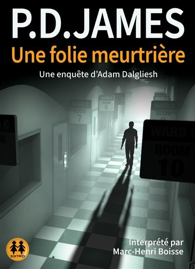 Une folie meurtrière : une enquête d'Adam Dalgliesh