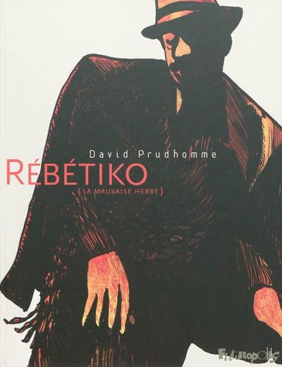 Rébétiko : la mauvaise herbe | Prudhomme, David (1969-....). Auteur