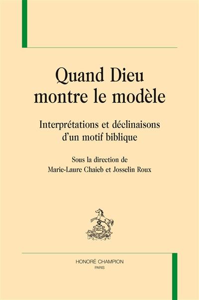 Quand Dieu montre le modèle : interprétations et déclinaisons d'un motif biblique