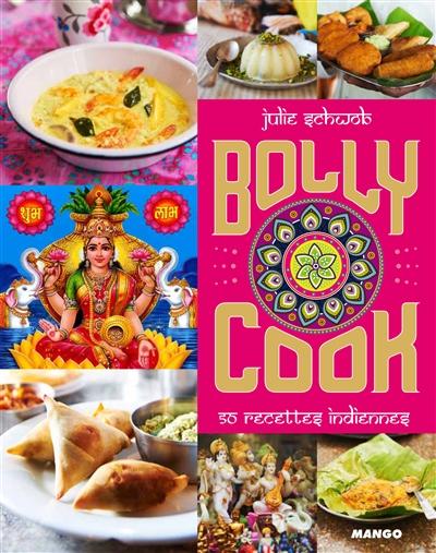 Bolly cook : 50 recettes indiennes / Julie Schwob | Schwob, Julie. Auteur
