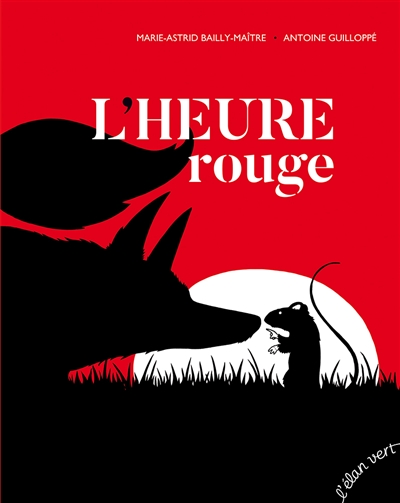 L'heure rouge / Marie-Astrid Bailly-Maître, Antoine Guilloppé | Bailly-Maître, Marie-Astrid (1965-....). Auteur