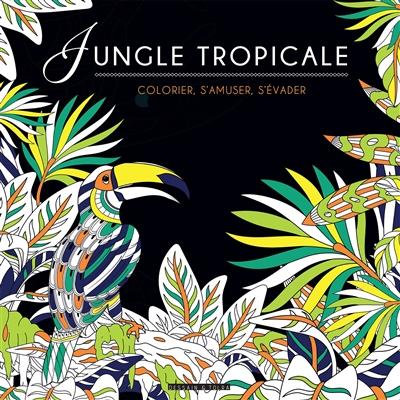 Jungle tropicale : colorier, s'amuser, s'évader