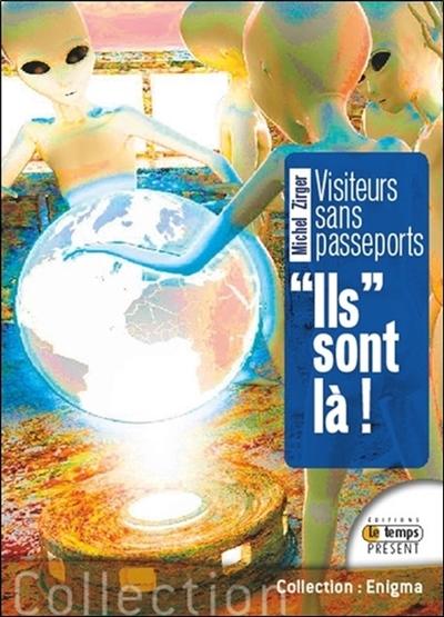 Ils sont là ! : visiteurs sans passeport