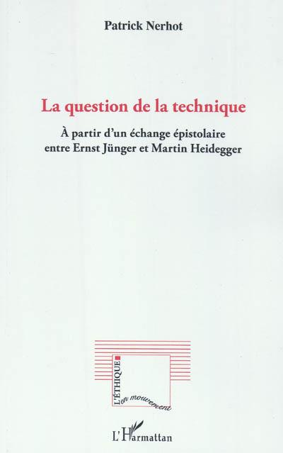 La question de la technique : à partir d'un échange épistolaire entre Ernst Jünger et Martin Heidegger