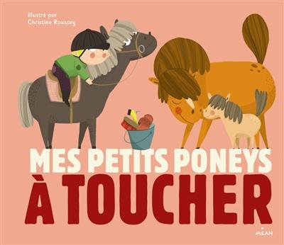 Mes petits poneys à toucher | Roussey, Christine. Illustrateur