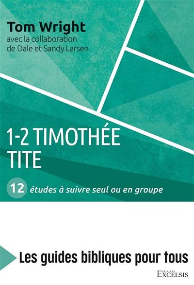 1-2 Timothée, Tite : 12 études à suivre seul ou en groupe