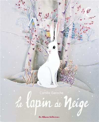 Le lapin de neige / Camille Garoche | Garoche, Camille (1982-....). Auteur