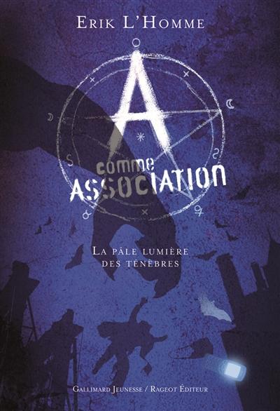 A comme association. 1. La pâle lumière des ténèbres / Erik L'Homme | L'Homme, Erik (1967-....). Auteur