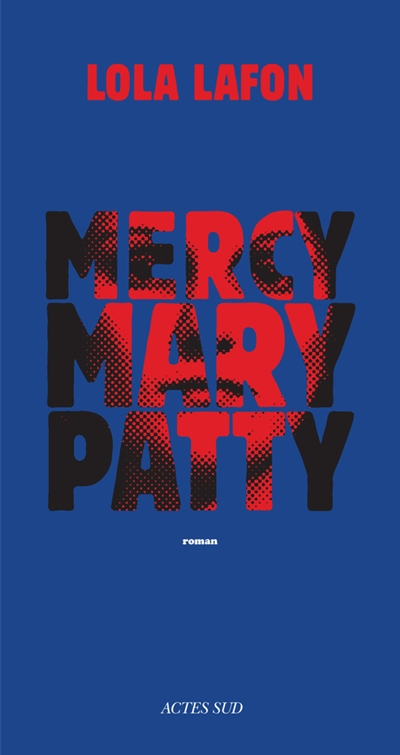 Mercy, Mary, Patty : roman / Lola Lafon   Lafon, Lola. Auteur