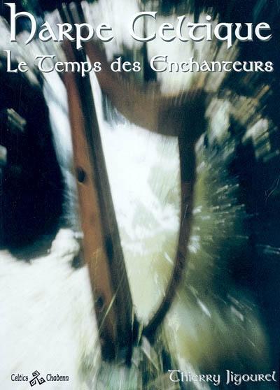 Harpe celtique : le temps des enchanteurs : histoire et actualité | Jigourel, Thierry (1960-....). Auteur