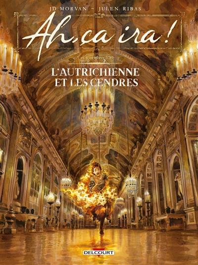 Ah, ça ira !. Vol. 3. L'Autrichienne et les cendres : 5 et 6 octobre 1789