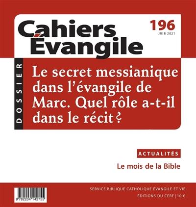 Cahiers Evangile, n° 196. Le secret messianique dans l'Evangile de Marc : quel rôle a-t-il dans le récit ?