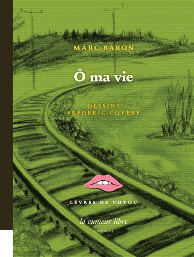 O ma vie | Baron, Marc. Auteur