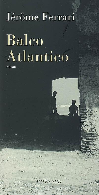 Balco Atlantico | Ferrari, Jérôme (1968-....). Auteur