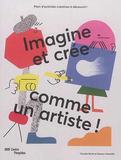 Imagine et crée comme un artiste ! : plein d'activités créatives à découvrir ! | Boldt, Claudia. Auteur