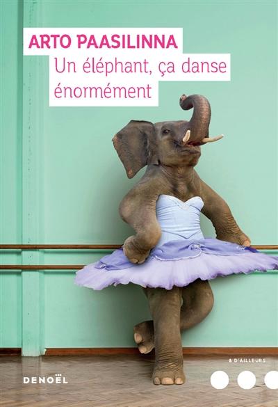 Un éléphant, ça danse énormément : roman | Paasilinna, Arto (1942-....). Auteur