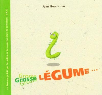 Grosse légume / Jean Gourounas | Gourounas, Jean (1965-....). Auteur