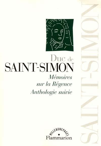 Mémoires sur le règne de Louis XIV : anthologie suivie. Vol. 2. Mémoires sur la Régence