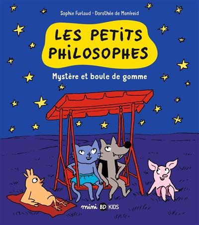 Mystère et boule de gomme. P'TITS PHILOSOPHES (LES). Tome 1 | Furlaud, Sophie. Auteur
