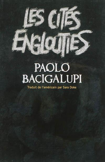Les cités englouties | Bacigalupi, Paolo (1972-....). Auteur