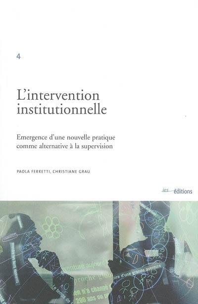 L'intervention institutionnelle : émergence d'une nouvelle pratique comme alternative à la supervision