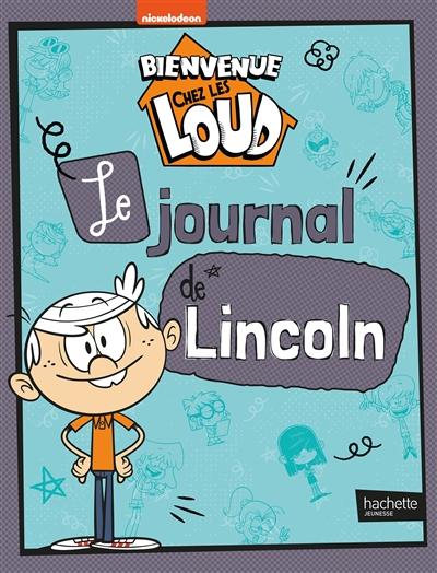 Bienvenue chez les Loud. Le journal de Lincoln