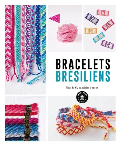 Bracelets brésiliens : plus de 60 modèles à créer