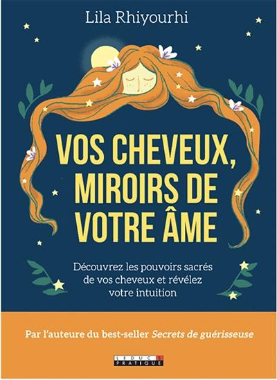 Vos cheveux, miroirs de votre âme : découvrez les pouvoirs sacrés de vos cheveux et révélez votre intuition