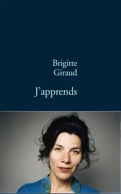 J'apprends : roman / Brigitte Giraud   Giraud, Brigitte (1960-...). Auteur