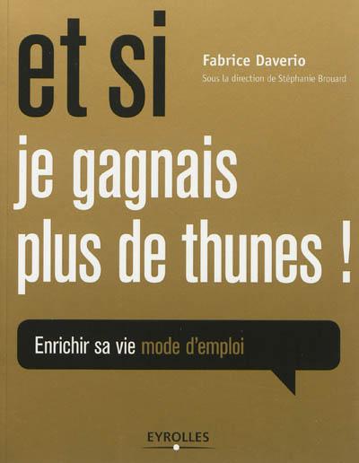 Et si je gagnais plus de thunes ! : enrichir sa vie, mode d'emploi | Daverio, Fabrice. Auteur