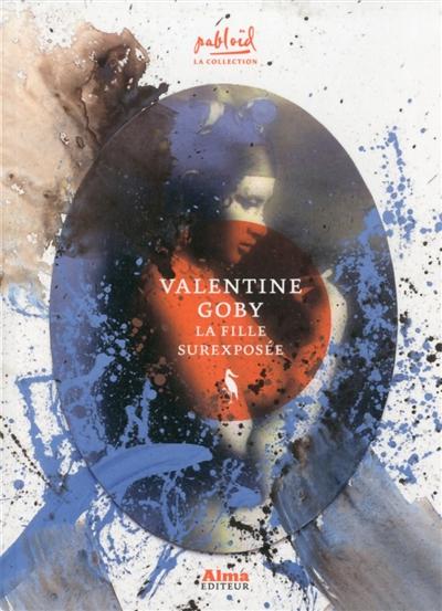 La fille surexposée / Valentine Goby | Valentine Goby