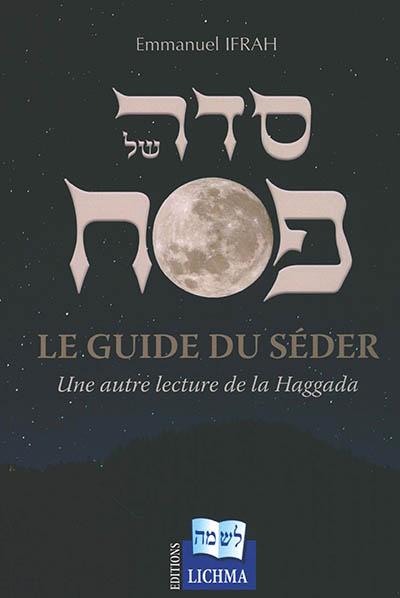 Le guide du Séder : une autre lecture de la Haggada