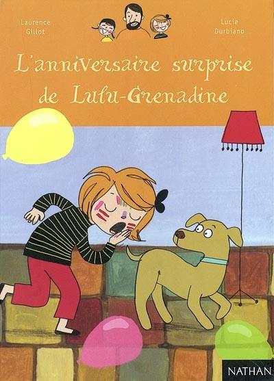 L' anniversaire surprise de Lulu-Grenadine | Gillot, Laurence, auteur