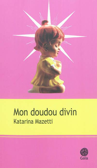 Mon doudou divin / Katarina Mazetti | Mazetti, Katarina (1944-....). Auteur