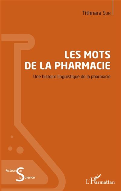 Les mots de la pharmacie : une histoire linguistique de la pharmacie
