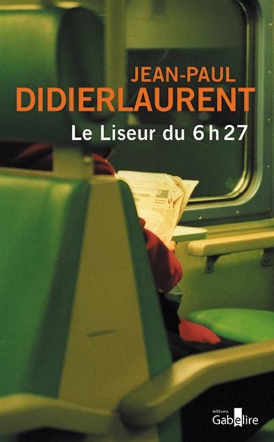 Le liseur du 6 h 27   Didierlaurent, Jean-Paul (19..-....). Auteur