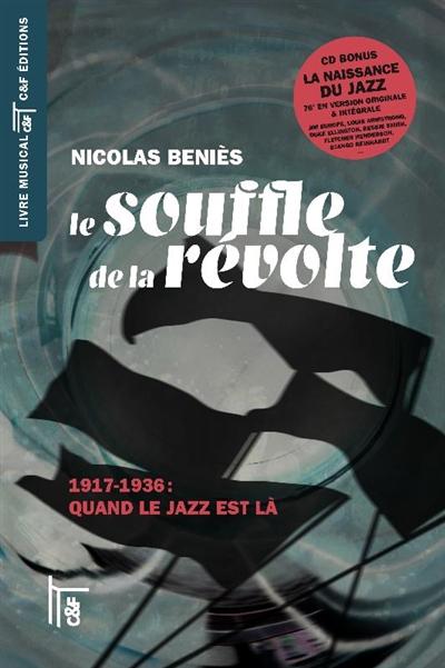 Le souffle de la révolte : 1917-1936 : quand le jazz est là | Béniès, Nicolas (1947-....). Auteur