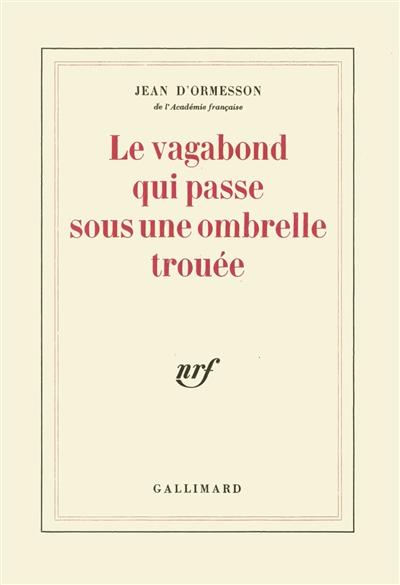 Le Vagabond qui passe sous une ombrelle trouée | Ormesson, Jean d' (1925-....). Auteur