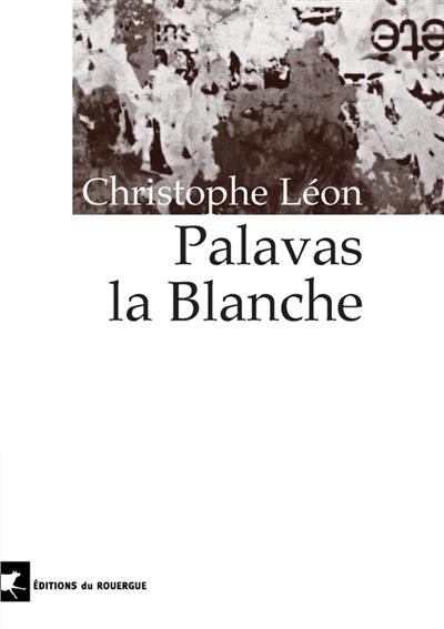 Palavas la blanche / Christophe Léon | Léon, Christophe (1959-....). Auteur
