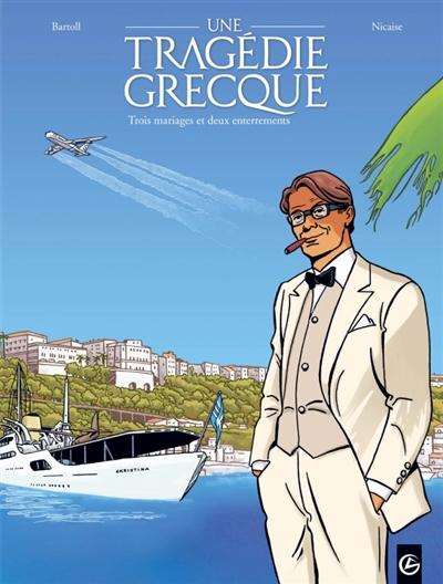 Une tragédie grecque. Vol. 2. Trois mariages et deux enterrements