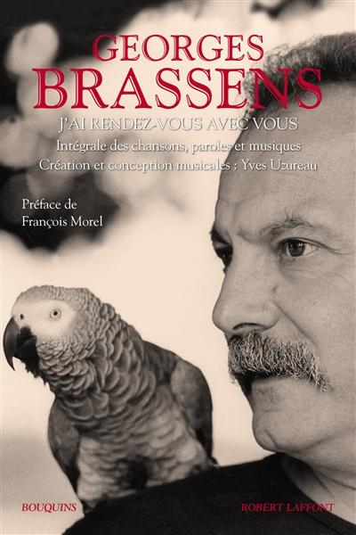Georges Brassens : j'ai rendez-vous avec vous : l'intégrale de ses chansons enregistrées, paroles et musique, 136 textes et partitions