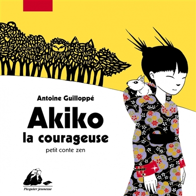 Akiko la courageuse : petit conte zen | Guilloppé, Antoine. Auteur