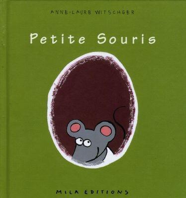 Petite souris / Anne-Laure Witschger | Witschger, Anne-Laure. Auteur
