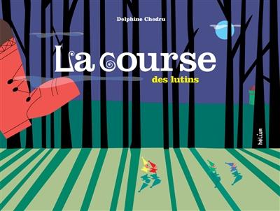 course des lutins (La)   Chedru, Delphine (1971-....). Auteur