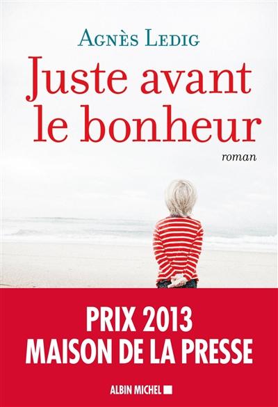 Juste avant le bonheur | Ledig, Agnès (1972-....). Auteur