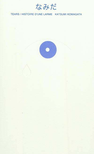 Tears : histoire d'une larme | Katsumi Komagata (1953-....). Auteur
