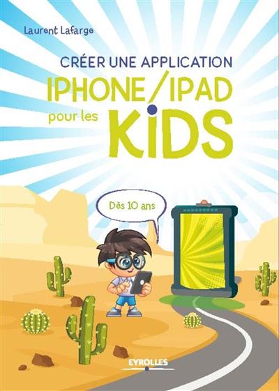 Créer une application iPad pour les kids : dès 10 ans | Lafarge, Laurent. Auteur