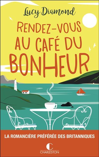 Rendez-vous au café du bonheur / Lucy Diamond | Diamond, Lucy (1970-....). Auteur